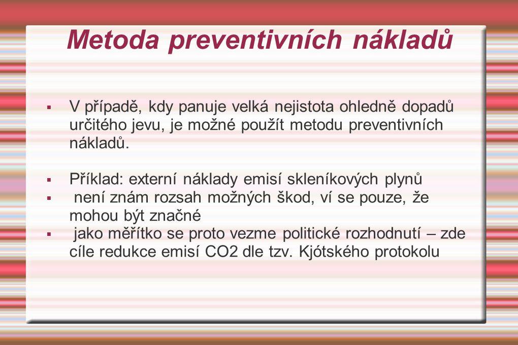 Metoda preventivních nákladů  V případě, kdy panuje velká nejistota ohledně dopadů určitého jevu, je možné použít metodu preventivních nákladů.  Pří