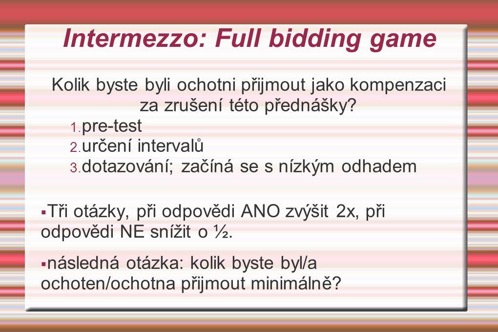 Intermezzo: Full bidding game Kolik byste byli ochotni přijmout jako kompenzaci za zrušení této přednášky? 1. pre-test 2. určení intervalů 3. dotazová