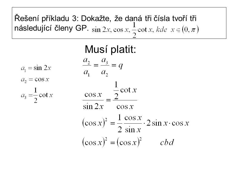 Řešení příkladu 3: Dokažte, že daná tři čísla tvoří tři následující členy GP. Musí platit: