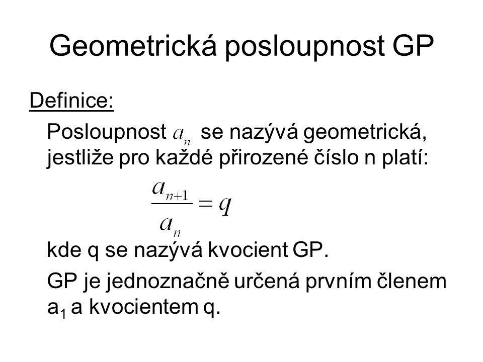 Geometrická posloupnost GP Definice: Posloupnost se nazývá geometrická, jestliže pro každé přirozené číslo n platí: kde q se nazývá kvocient GP. GP je