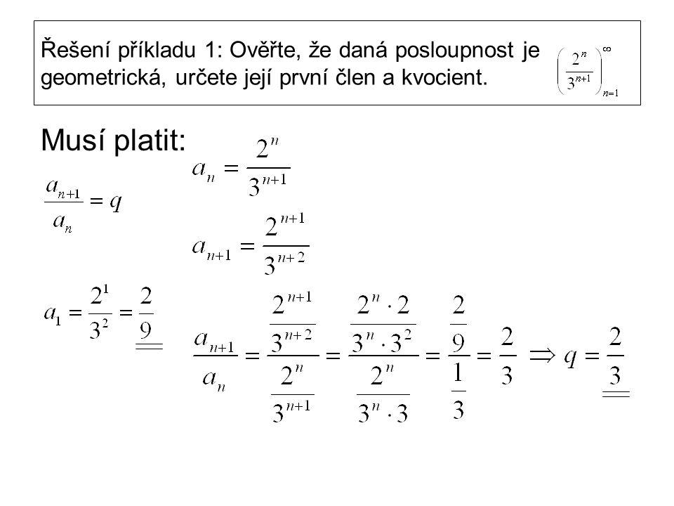 Řešení příkladu 1: Ověřte, že daná posloupnost je geometrická, určete její první člen a kvocient. Musí platit: