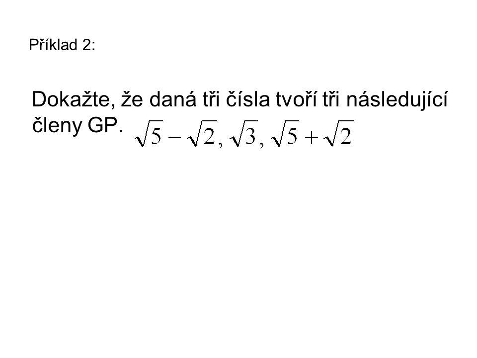Příklad 2: Dokažte, že daná tři čísla tvoří tři následující členy GP.