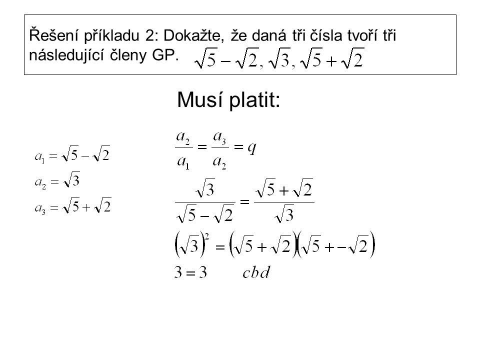 Řešení příkladu 2: Dokažte, že daná tři čísla tvoří tři následující členy GP. Musí platit: