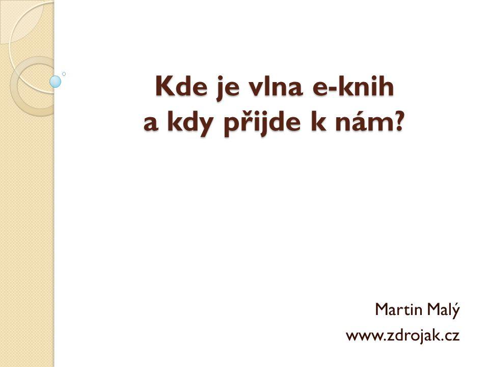 Kde je vlna e-knih a kdy přijde k nám Martin Malý www.zdrojak.cz