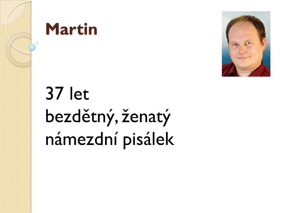 Martin 37 let bezdětný, ženatý námezdní pisálek