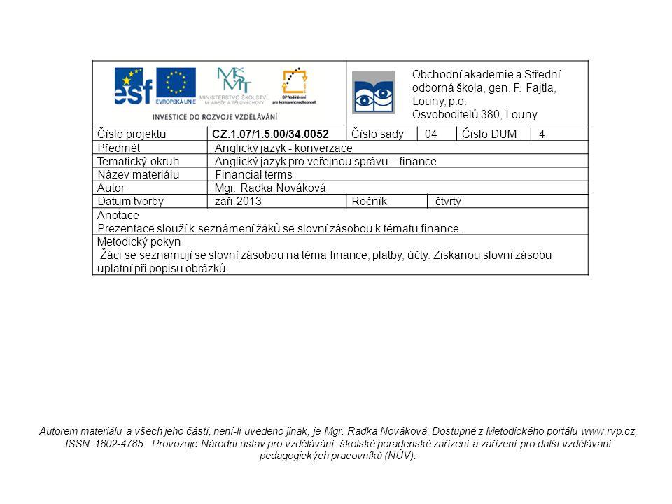 Obchodní akademie a Střední odborná škola, gen. F. Fajtla, Louny, p.o. Osvoboditelů 380, Louny Číslo projektu CZ.1.07/1.5.00/34.0052Číslo sady 04Číslo