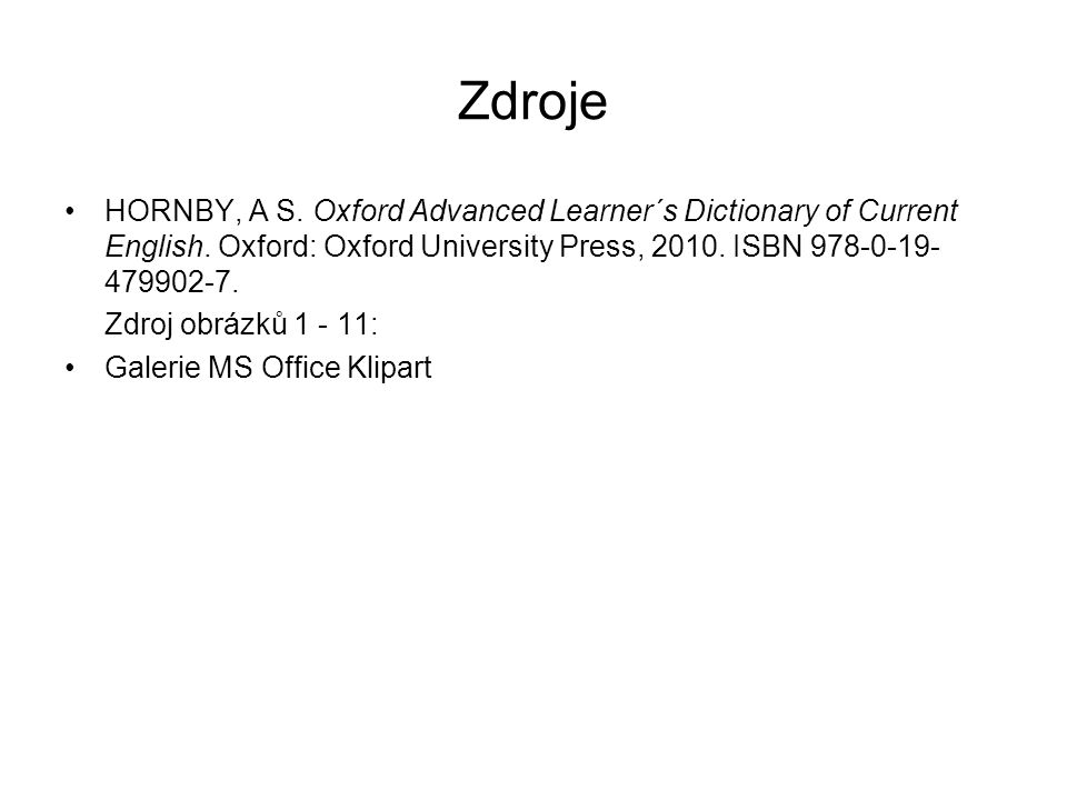Zdroje HORNBY, A S. Oxford Advanced Learner´s Dictionary of Current English.