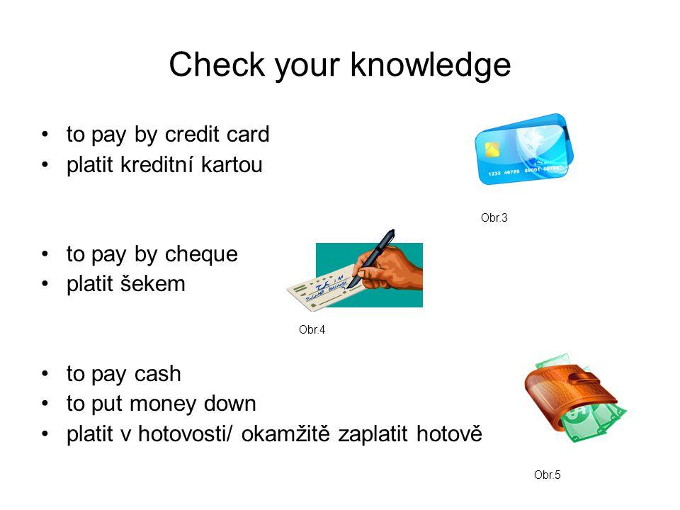 to withdraw money vybírat peníze ATM network síť bankomatů to transfer money převést peníze Obr.6 Obr.7 Obr.8