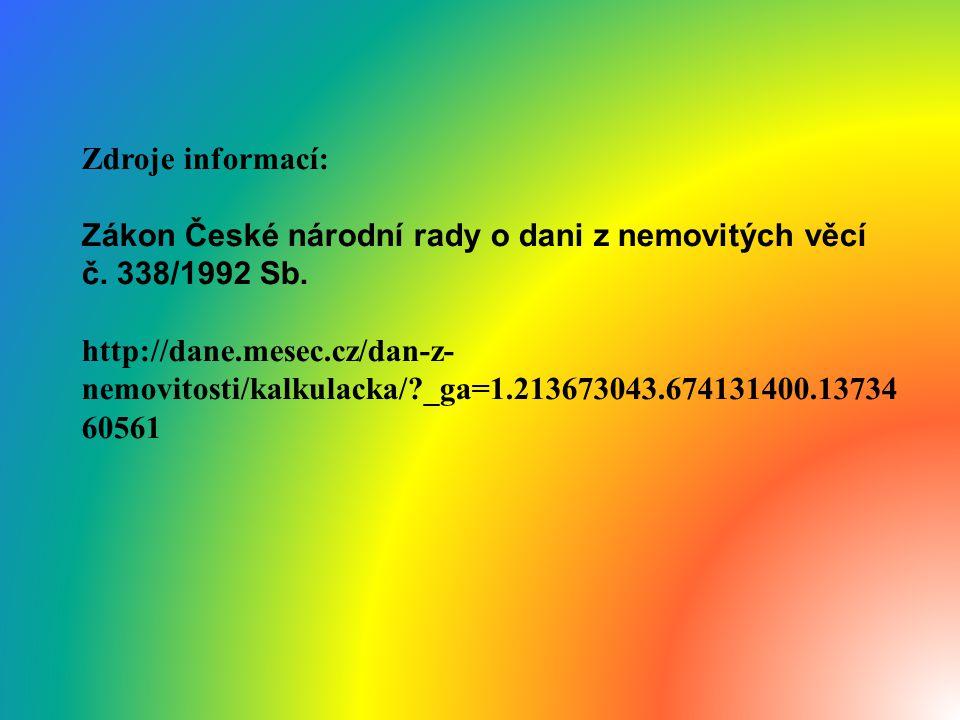 Zdroje informací: Zákon České národní rady o dani z nemovitých věcí č. 338/1992 Sb. http://dane.mesec.cz/dan-z- nemovitosti/kalkulacka/?_ga=1.21367304