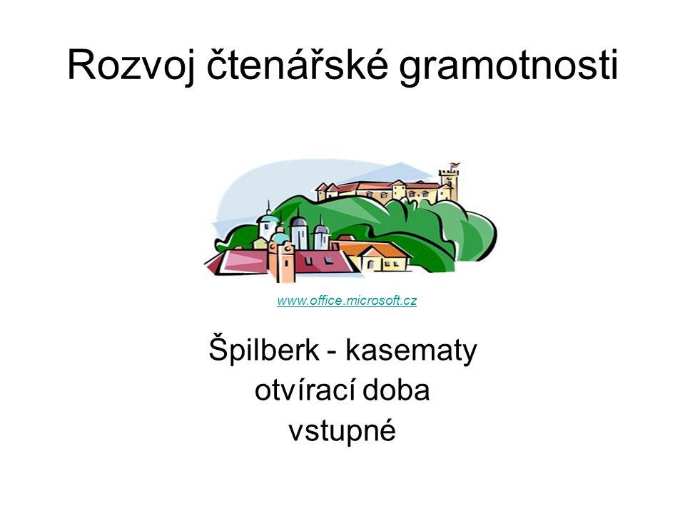 Rozvoj čtenářské gramotnosti Špilberk - kasematy otvírací doba vstupné www.office.microsoft.cz