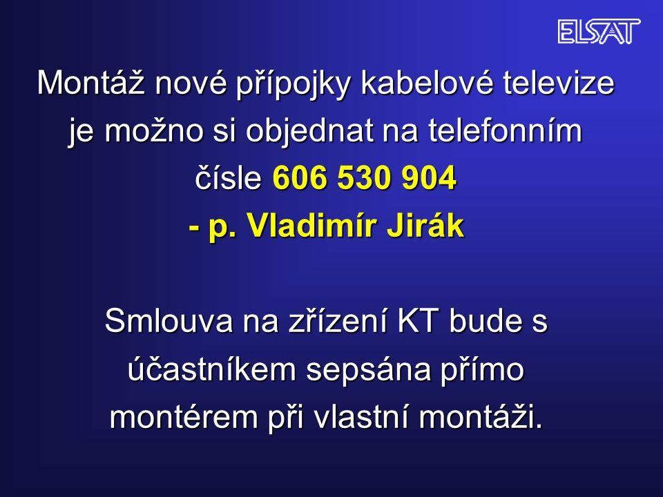 Montáž nové přípojky kabelové televize je možno si objednat na telefonním čísle 606 530 904 - p. Vladimír Jirák Smlouva na zřízení KT bude s účastníke