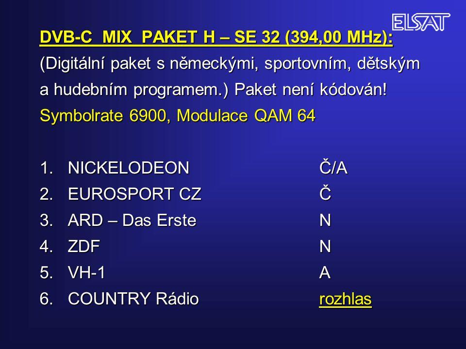 DVB-C MIX PAKET H – SE 32 (394,00 MHz): (Digitální paket s německými, sportovním, dětským a hudebním programem.) Paket není kódován! Symbolrate 6900,
