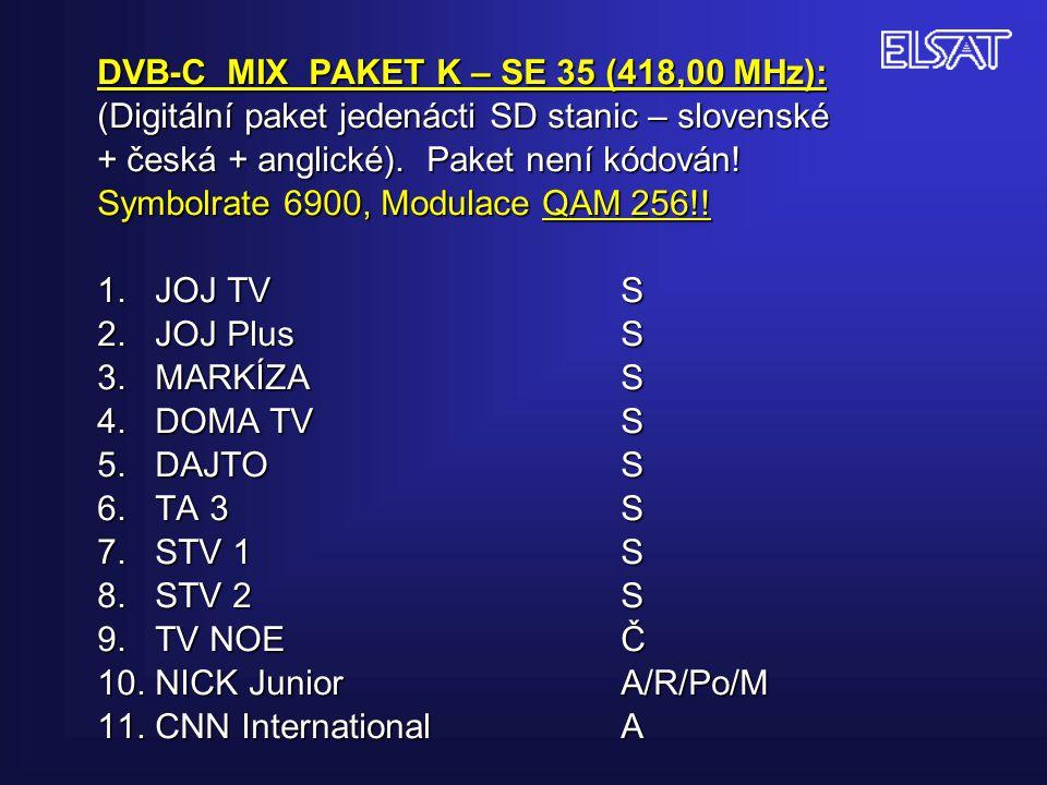 DVB-C MIX PAKET K – SE 35 (418,00 MHz): (Digitální paket jedenácti SD stanic – slovenské + česká + anglické). Paket není kódován! Symbolrate 6900, Mod