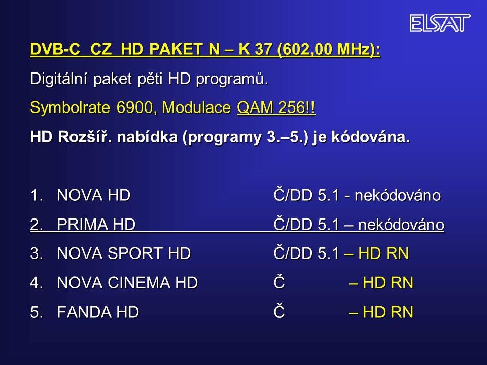 DVB-C CZ HD PAKET N – K 37 (602,00 MHz): Digitální paket pěti HD programů. Symbolrate 6900, Modulace QAM 256!! HD Rozšíř. nabídka (programy 3.–5.) je