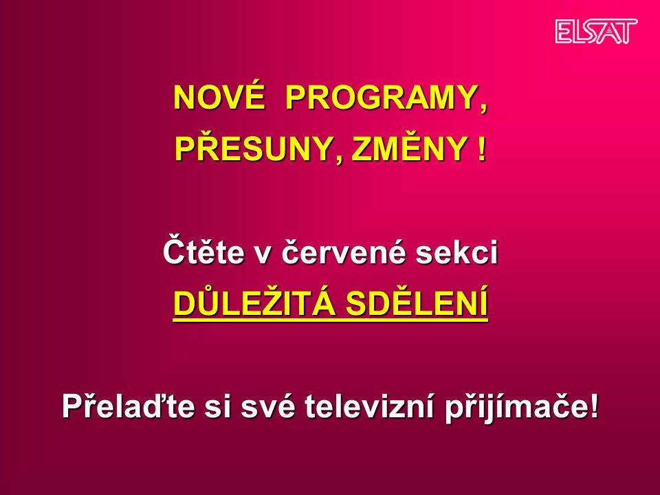 NOVÉ PROGRAMY, PŘESUNY, ZMĚNY ! Čtěte v červené sekci DŮLEŽITÁ SDĚLENÍ Přelaďte si své televizní přijímače!