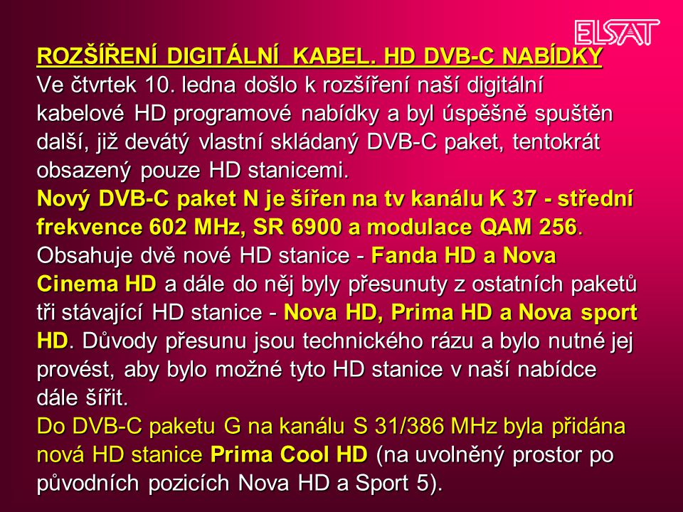 ROZŠÍŘENÍ DIGITÁLNÍ KABEL. HD DVB-C NABÍDKY Ve čtvrtek 10. ledna došlo k rozšíření naší digitální kabelové HD programové nabídky a byl úspěšně spuštěn