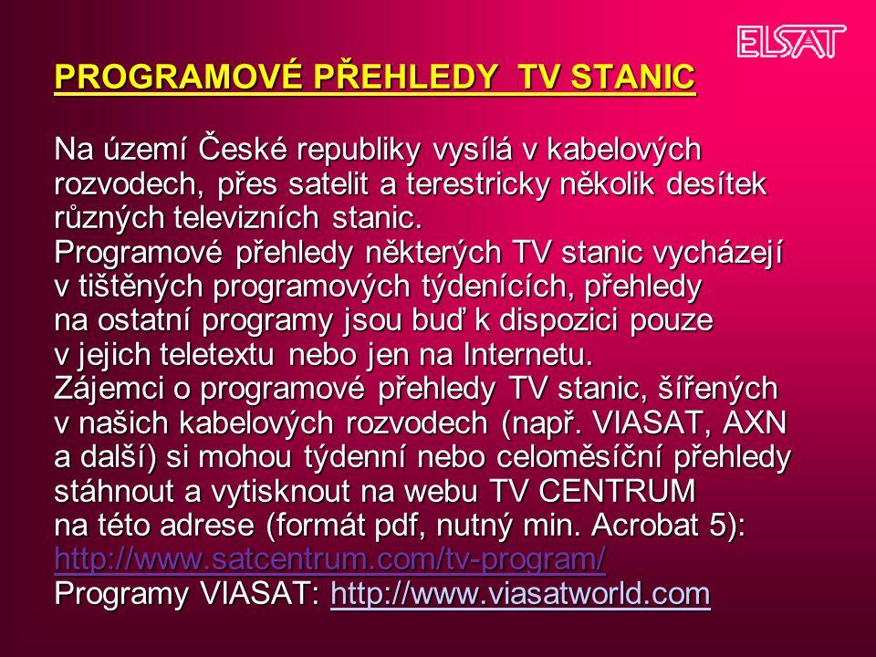 PROGRAMOVÉ PŘEHLEDY TV STANIC Na území České republiky vysílá v kabelových rozvodech, přes satelit a terestricky několik desítek různých televizních s