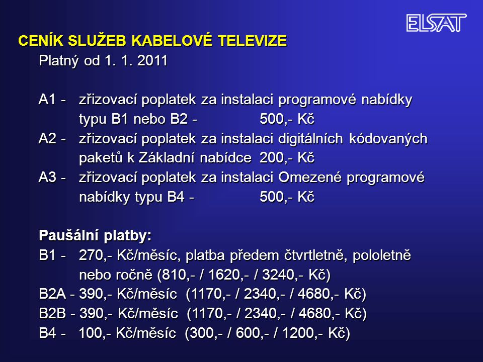 CENÍK SLUŽEB KABELOVÉ TELEVIZE Platný od 1. 1. 2011 A1 - zřizovací poplatek za instalaci programové nabídky typu B1 nebo B2 -500,- Kč A2 - zřizovací p