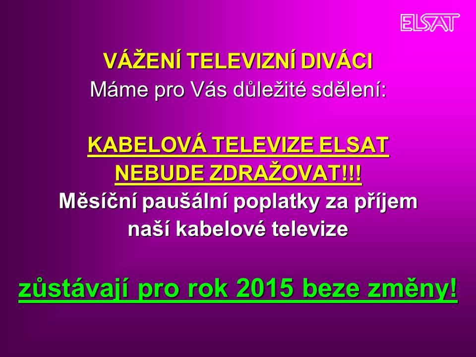 VÁŽENÍ TELEVIZNÍ DIVÁCI Máme pro Vás důležité sdělení: KABELOVÁ TELEVIZE ELSAT NEBUDE ZDRAŽOVAT!!! Měsíční paušální poplatky za příjem naší kabelové t