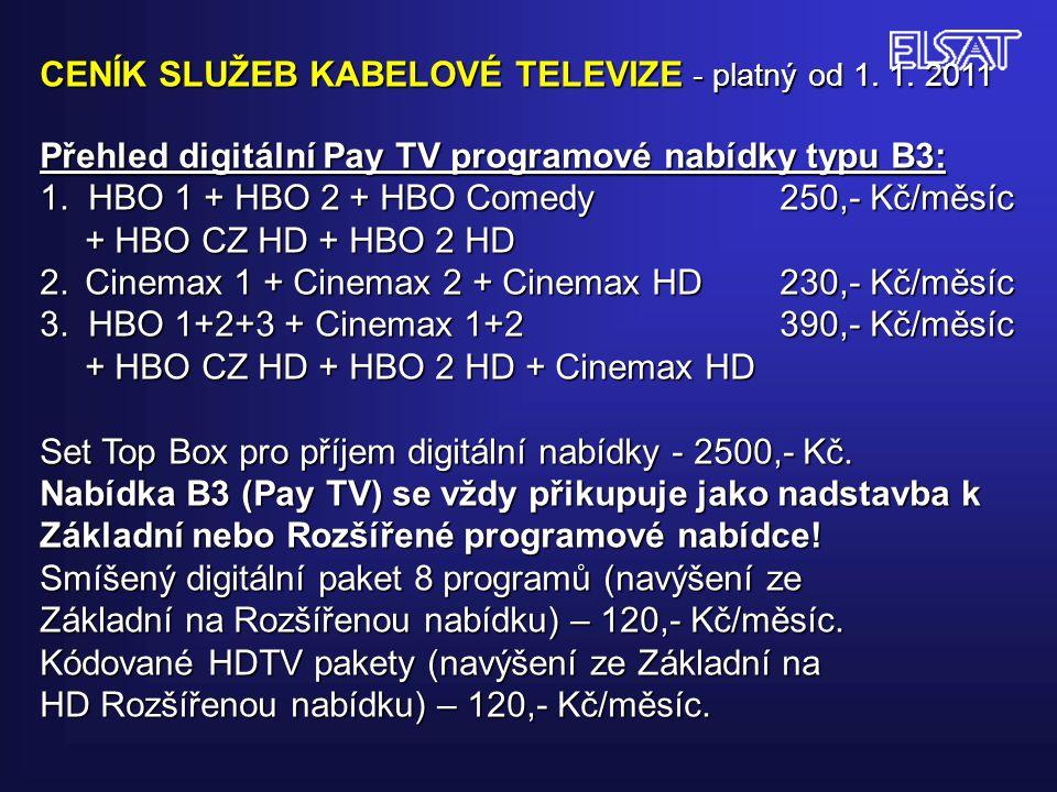 CENÍK SLUŽEB KABELOVÉ TELEVIZE - platný od 1. 1. 2011 Přehled digitální Pay TV programové nabídky typu B3: 1. HBO 1 + HBO 2 + HBO Comedy 250,- Kč/měsí
