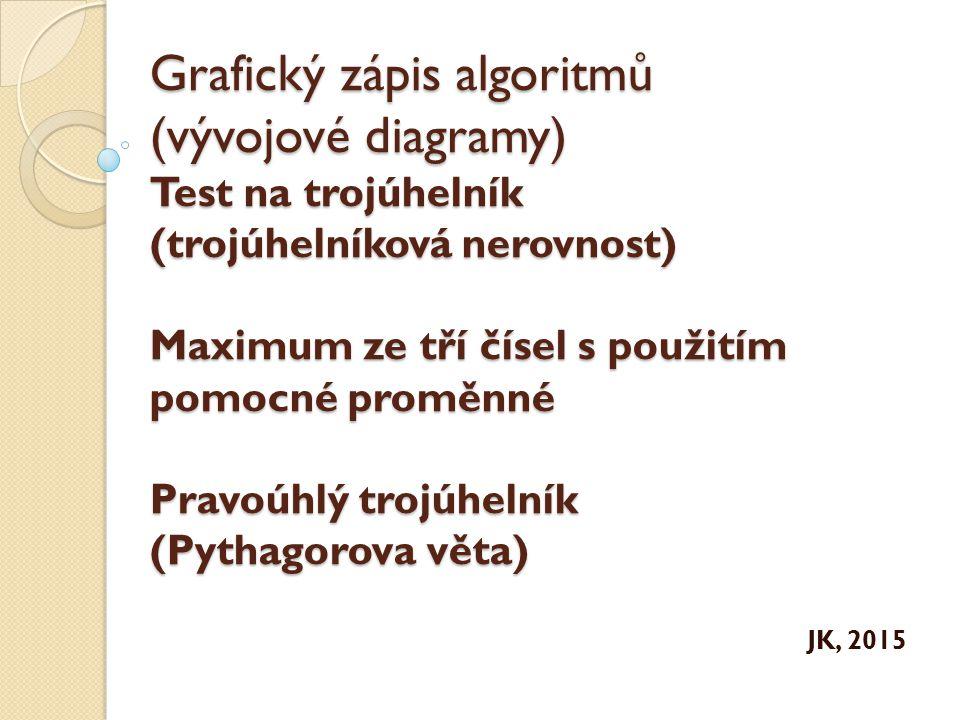 Test na trojúhelník (trojúhelníková nerovnost) Načtěte tři čísla: A, B, C – to jsou délky stran trojúhelníka Otestujte, zda jsou čísla kladná Zjistěte, zda platí trojúhelníková nerovnost (součet délek každých dvou stran musí být větší než délka strany třetí) ◦ Jestliže ano: trojúhelník existuje (zobrazte) ◦ Jestliže ne: trojúhelník neexistuje (zobrazte)
