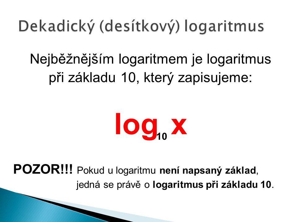 Nejběžnějším logaritmem je logaritmus při základu 10, který zapisujeme: log x POZOR!!.