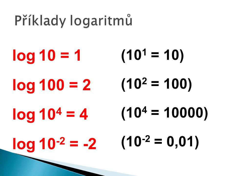 log 10 = 1 log 100 = 2 log 10 4 = 4 log 10 -2 = -2 (10 1 = 10) (10 2 = 100) (10 4 = 10000) (10 -2 = 0,01)
