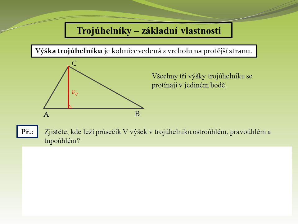 Trojúhelníky – základní vlastnosti Výška trojúhelníku je kolmice vedená z vrcholu na protější stranu. A B C Všechny tři výšky trojúhelníku se protínaj
