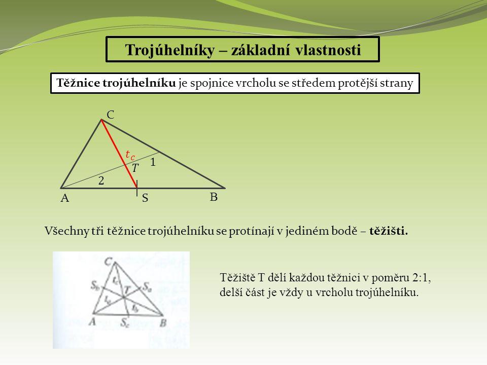 Trojúhelníky – základní vlastnosti Těžnice trojúhelníku je spojnice vrcholu se středem protější strany Všechny tři těžnice trojúhelníku se protínají v jediném bodě – těžišti.