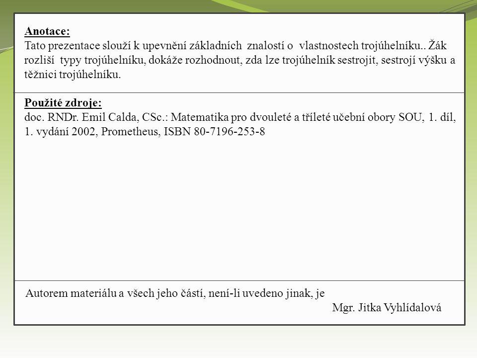 Anotace: Tato prezentace slouží k upevnění základních znalostí o vlastnostech trojúhelníku.. Žák rozliší typy trojúhelníku, dokáže rozhodnout, zda lze