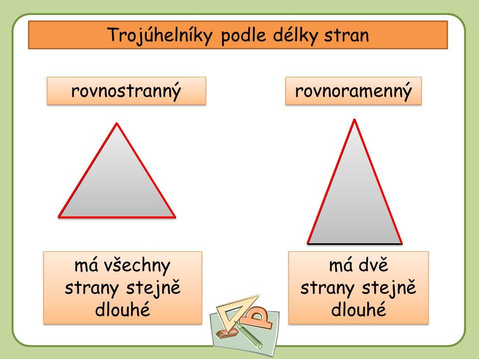 DD Trojúhelníky podle délky stran rovnostranný má všechny strany stejně dlouhé rovnoramenný má dvě strany stejně dlouhé má dvě strany stejně dlouhé