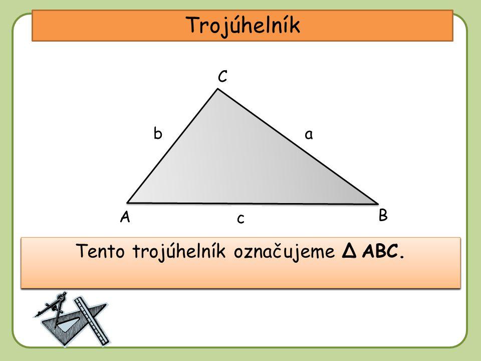 DD Trojúhelník A C ba c Trojúhelník je geometrický útvar určený třemi body, které neleží na jedné přímce.