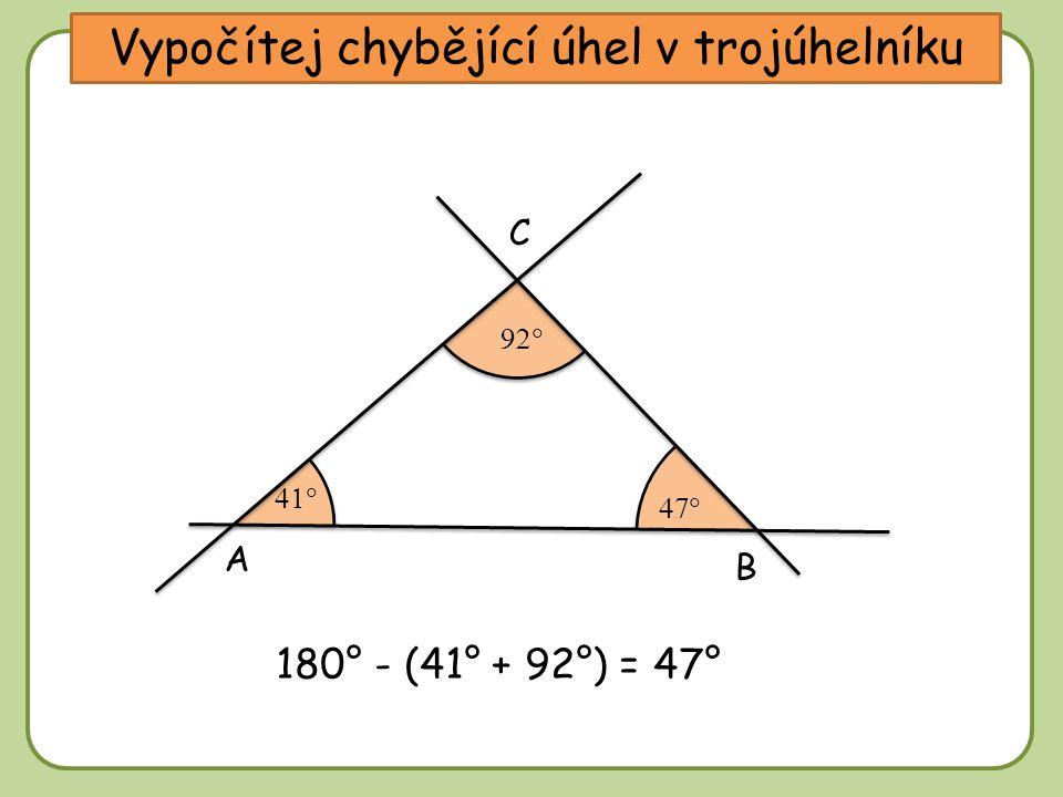 DD Vypočítej chybějící úhel v trojúhelníku A C B     180° - (41° + 92°) = 47°