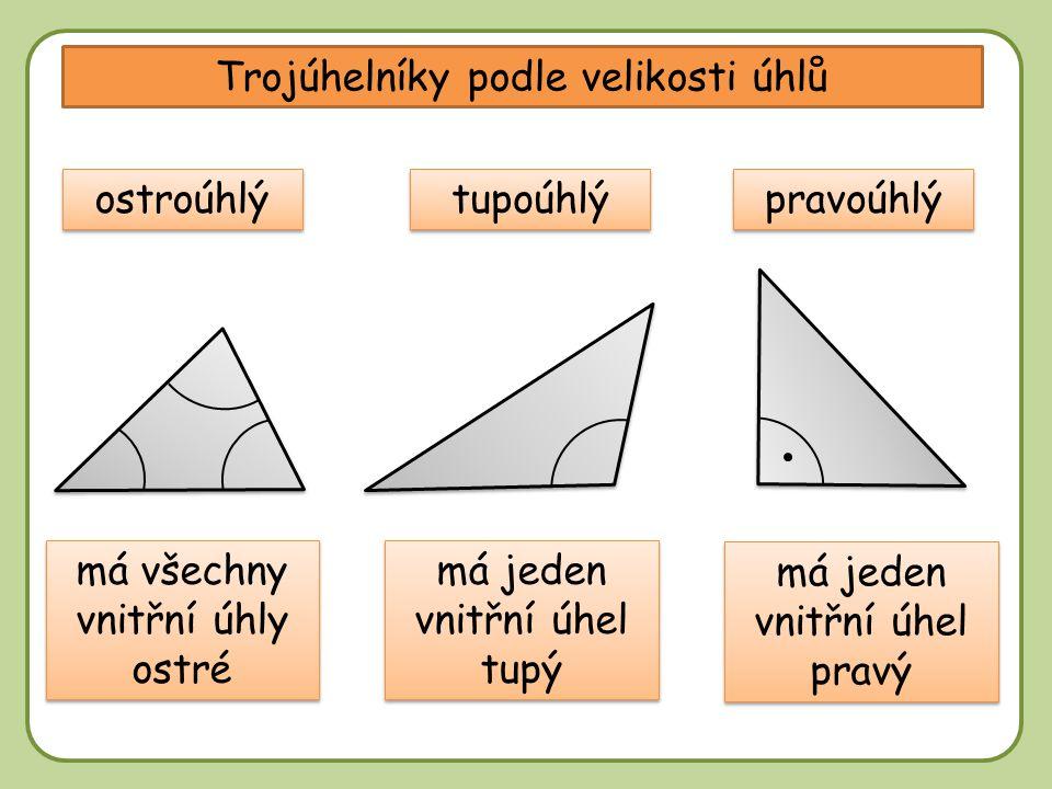 DD Trojúhelníky podle velikosti úhlů ostroúhlý má všechny vnitřní úhly ostré tupoúhlý pravoúhlý má jeden vnitřní úhel tupý má jeden vnitřní úhel pravý