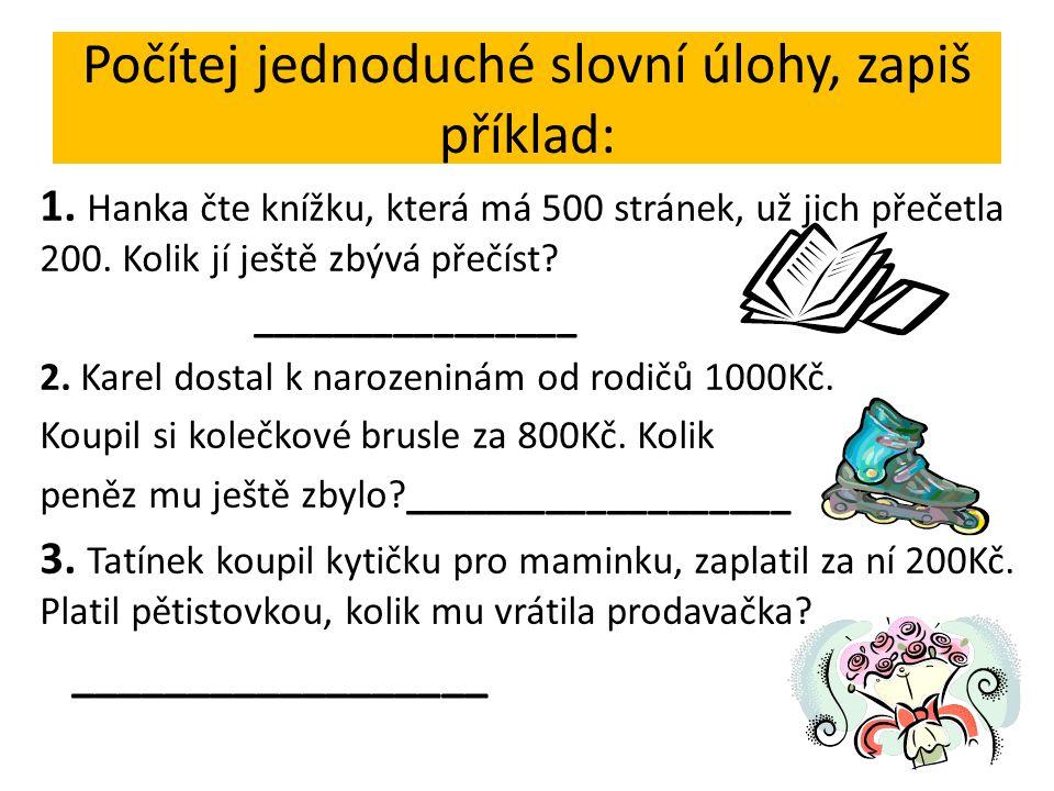Počítej jednoduché slovní úlohy, zapiš příklad: 1.