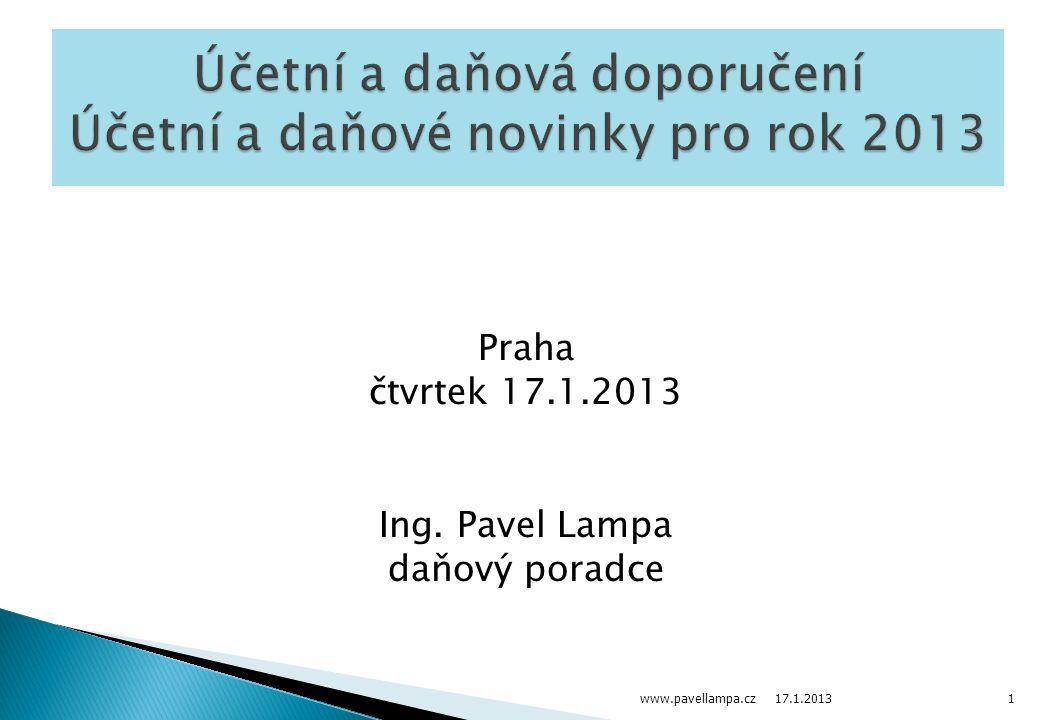 Praha čtvrtek 17.1.2013 Ing. Pavel Lampa daňový poradce www.pavellampa.cz1 17.1.2013