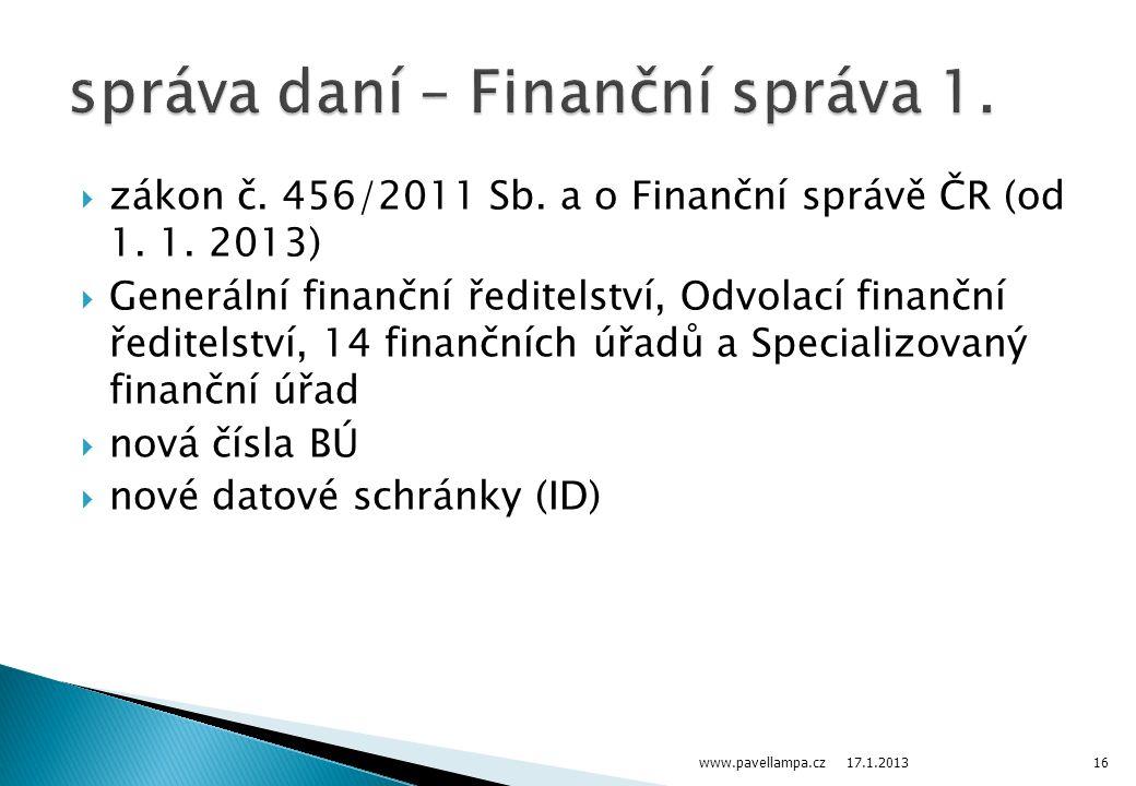  zákon č. 456/2011 Sb. a o Finanční správě ČR (od 1. 1. 2013)  Generální finanční ředitelství, Odvolací finanční ředitelství, 14 finančních úřadů a
