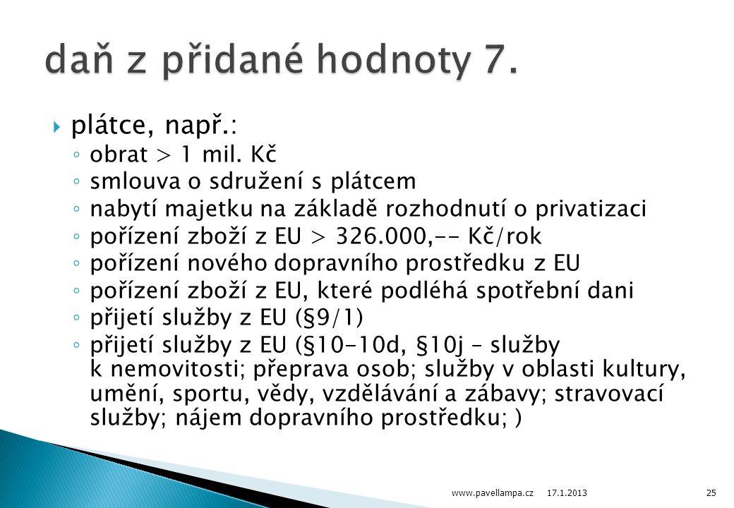  plátce, např.: ◦ obrat > 1 mil. Kč ◦ smlouva o sdružení s plátcem ◦ nabytí majetku na základě rozhodnutí o privatizaci ◦ pořízení zboží z EU > 326.0