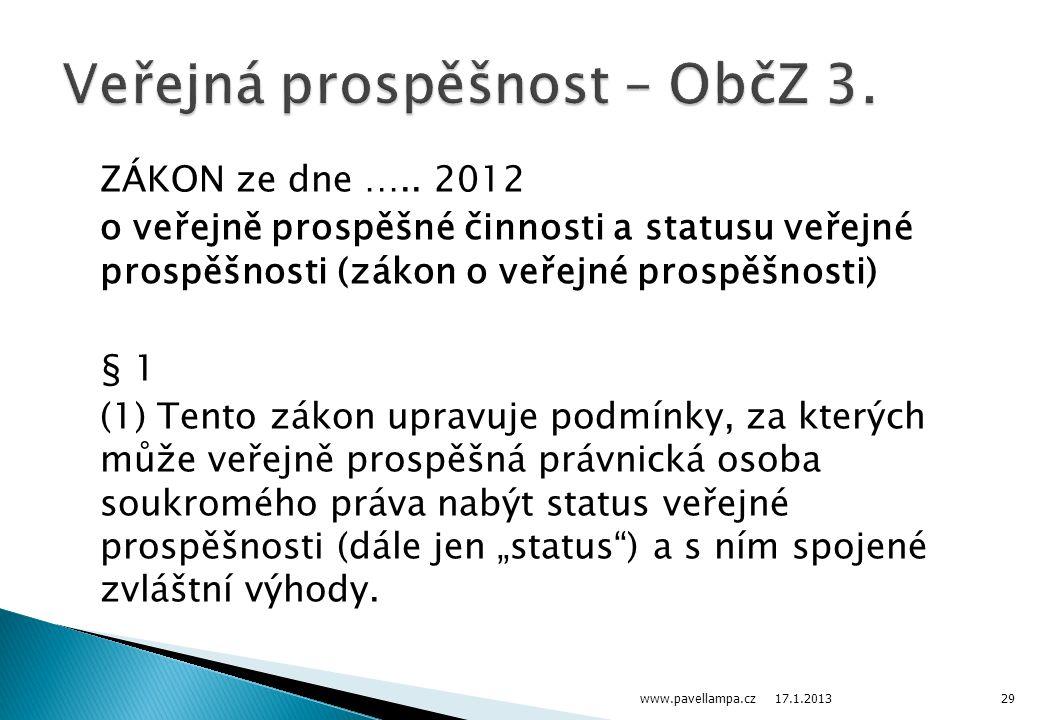 ZÁKON ze dne ….. 2012 o veřejně prospěšné činnosti a statusu veřejné prospěšnosti (zákon o veřejné prospěšnosti) § 1 (1) Tento zákon upravuje podmínky