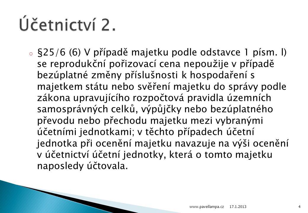 o §25/6 (6) V případě majetku podle odstavce 1 písm. l) se reprodukční pořizovací cena nepoužije v případě bezúplatné změny příslušnosti k hospodaření