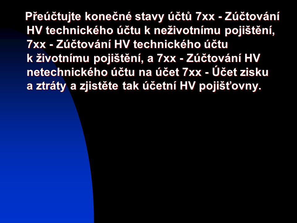 Přeúčtujte konečné stavy účtů 7xx - Zúčtování HV technického účtu k neživotnímu pojištění, 7xx - Zúčtování HV technického účtu k životnímu pojištění,