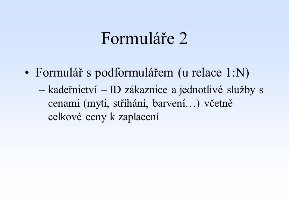 Formuláře 2 Formulář s podformulářem (u relace 1:N) –kadeřnictví – ID zákaznice a jednotlivé služby s cenami (mytí, stříhání, barvení…) včetně celkové ceny k zaplacení