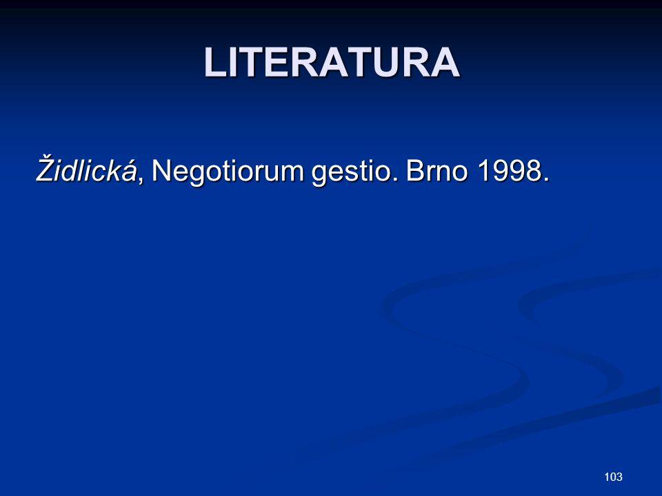 103 LITERATURA Židlická, Negotiorum gestio. Brno 1998.