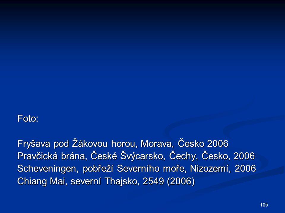 105 Foto: Fryšava pod Žákovou horou, Morava, Česko 2006 Pravčická brána, České Švýcarsko, Čechy, Česko, 2006 Scheveningen, pobřeží Severního moře, Nizozemí, 2006 Chiang Mai, severní Thajsko, 2549 (2006)