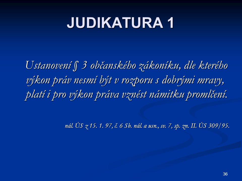 36 JUDIKATURA 1 Ustanovení § 3 občanského zákoníku, dle kterého výkon práv nesmí být v rozporu s dobrými mravy, platí i pro výkon práva vznést námitku promlčení.