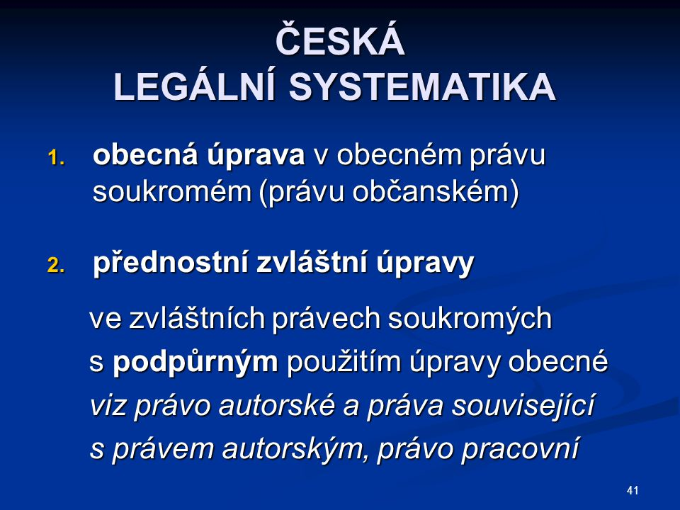 41 ČESKÁ LEGÁLNÍ SYSTEMATIKA 1.obecná úprava v obecném právu soukromém (právu občanském) 2.