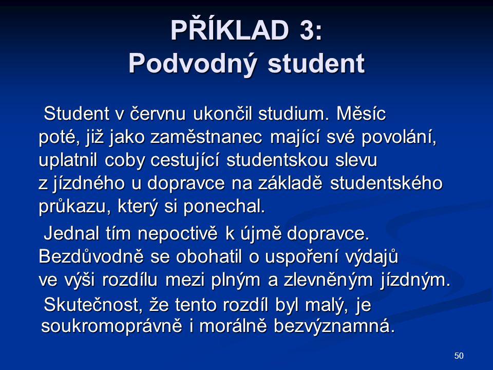 50 PŘÍKLAD 3: Podvodný student Student v červnu ukončil studium.