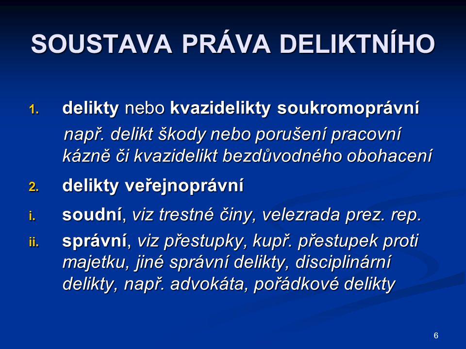 6 SOUSTAVA PRÁVA DELIKTNÍHO 1.delikty nebo kvazidelikty soukromoprávní např.