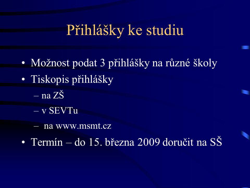 Přihlášky ke studiu Možnost podat 3 přihlášky na různé školy Tiskopis přihlášky –na ZŠ –v SEVTu – na www.msmt.cz Termín – do 15.