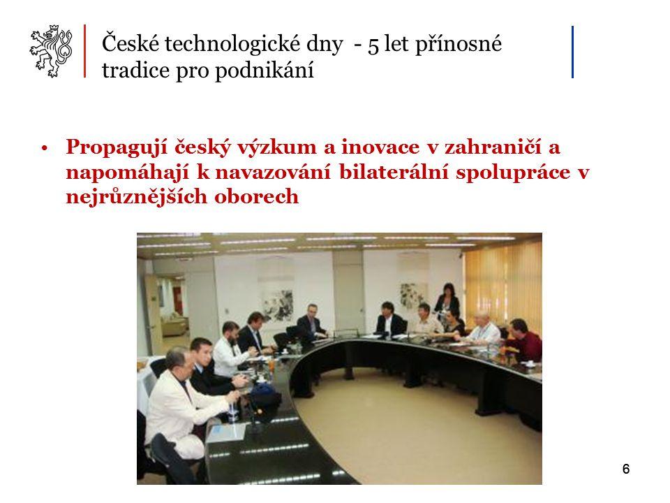 6 Propagují český výzkum a inovace v zahraničí a napomáhají k navazování bilaterální spolupráce v nejrůznějších oborech 6 České technologické dny - 5 let přínosné tradice pro podnikání